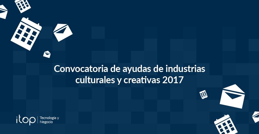 Convocatoria de ayudas de industrias culturales y creativas 2017