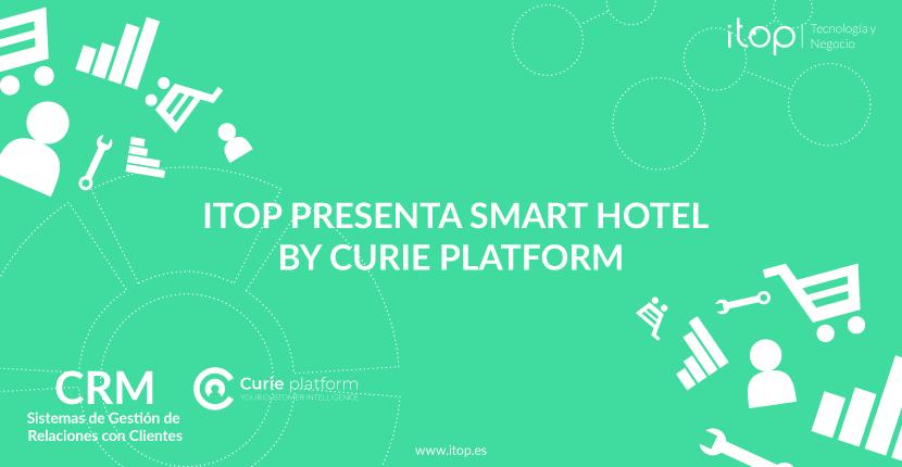 Itop presenta Smart Hotel by Curie Platform