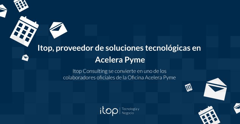 Itop, proveedor de soluciones tecnológicas en Acelera Pyme