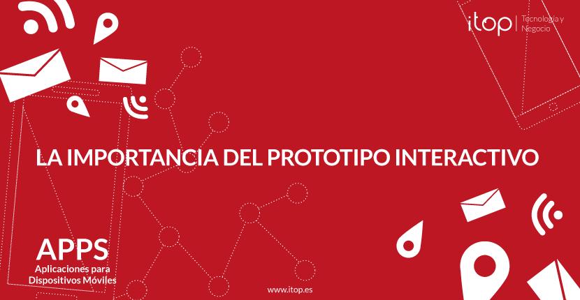 La importancia del prototipo interactivo