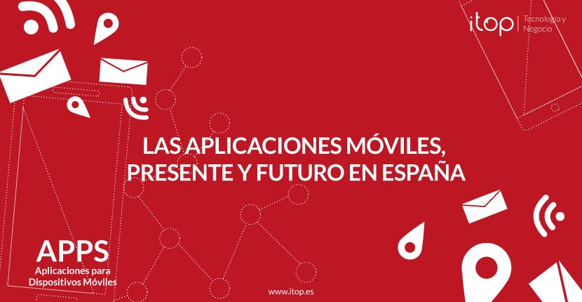 Las aplicaciones móviles, presente y futuro en España