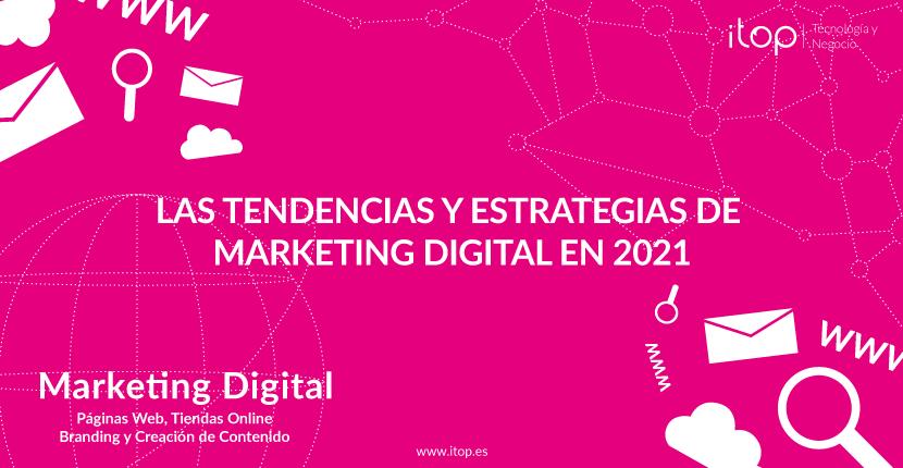 Las Tendencias y Estrategias de Marketing Digital en 2021