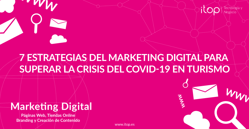 7 estrategias del Marketing Digital para superar la Crisis del COVID-19 en Turismo