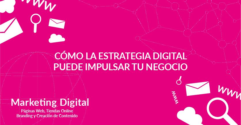 Cómo la estrategia digital puede impulsar tu negocio
