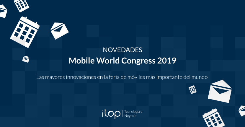 Novedades en el Mobile World Congress 2019