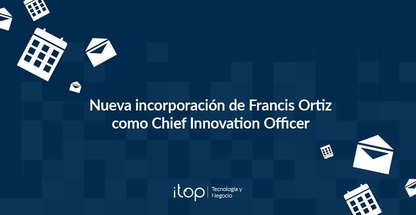 Nueva incorporación de Francis Ortiz como Chief Innovation Officer