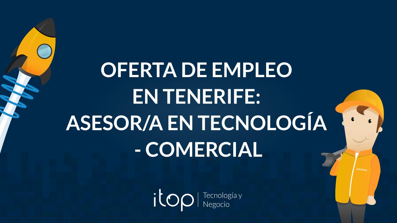 Oferta de empleo en Tenerife: Asesor/a en Tecnología - Comercial