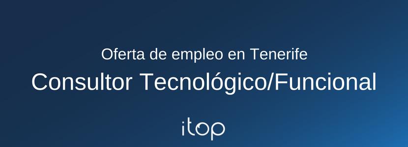 Oferta de empleo en Tenerife: Consultor Tecnológico/Funcional