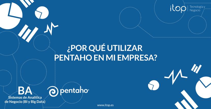¿Por qué utilizar Pentaho en mi empresa?
