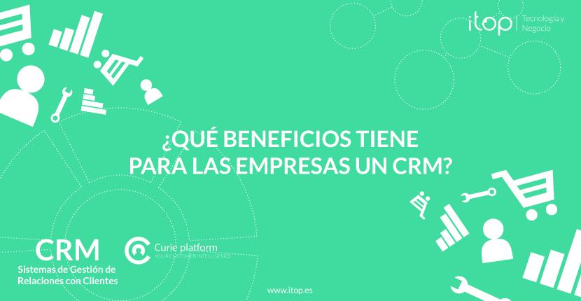 ¿Qué beneficios tiene para las empresas un CRM?