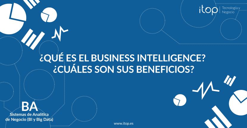 ¿Qué es el Business Intelligence? ¿Cuáles son sus beneficios?