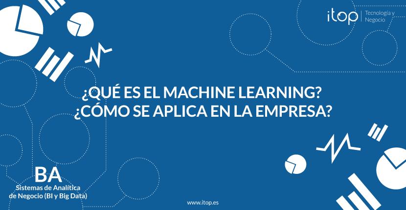 ¿Qué es el Machine Learning? ¿Cómo se aplica en la empresa?