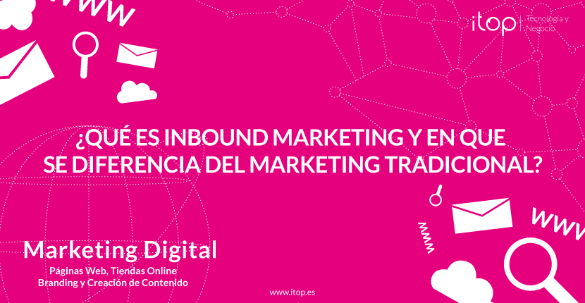 ¿Qué es Inbound Marketing y en qué se diferencia del marketing tradicional?