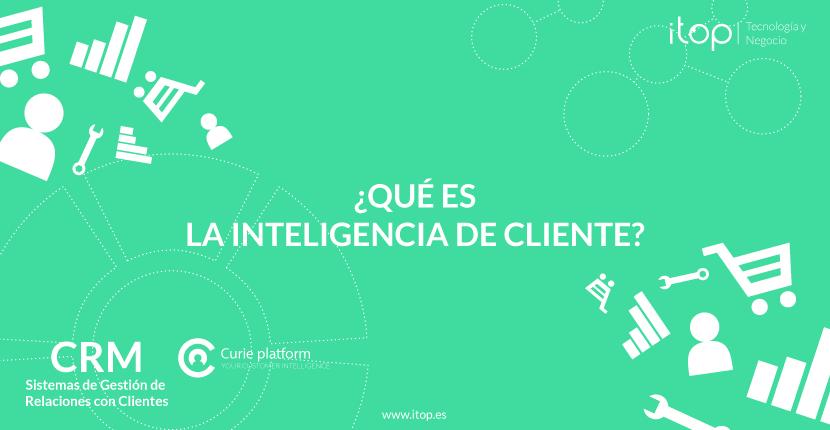 ¿Qué es la Inteligencia de Cliente?