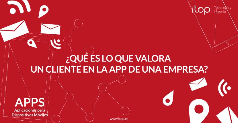 ¿Qué es lo que valora un cliente en la App de una empresa?