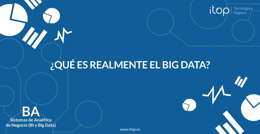 ¿Qué es realmente el Big Data?