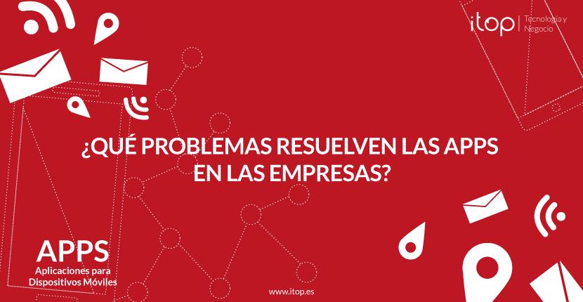 ¿Qué problemas resuelven las apps en las empresas?