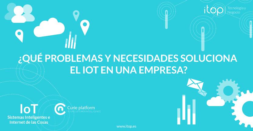 ¿Qué problemas y necesidades soluciona el IoT en una empresa?