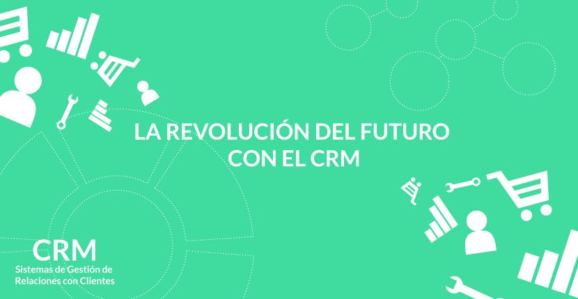 La revolución del futuro con el CRM