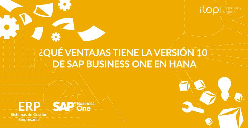 ¿Qué ventajas tiene la versión 10 de SAP Business One en HANA?