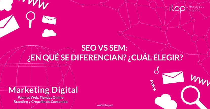 SEO vs SEM: ¿En qué se diferencian? ¿Cuál elegir?