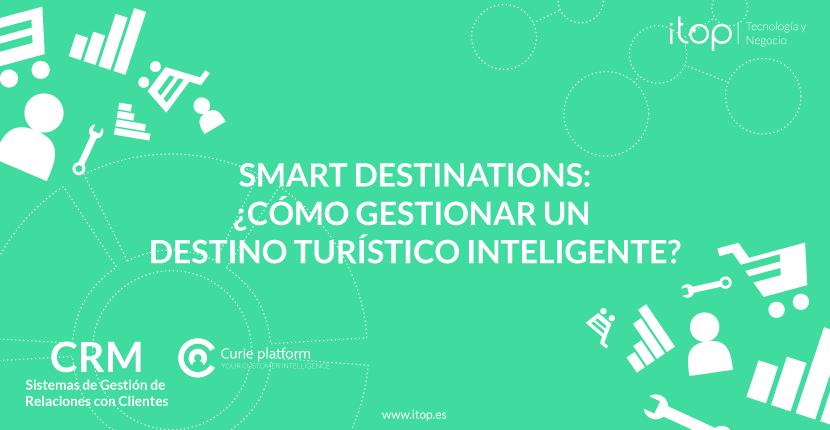 Smart Destinations: ¿cómo gestionar un Destino Turístico Inteligente?
