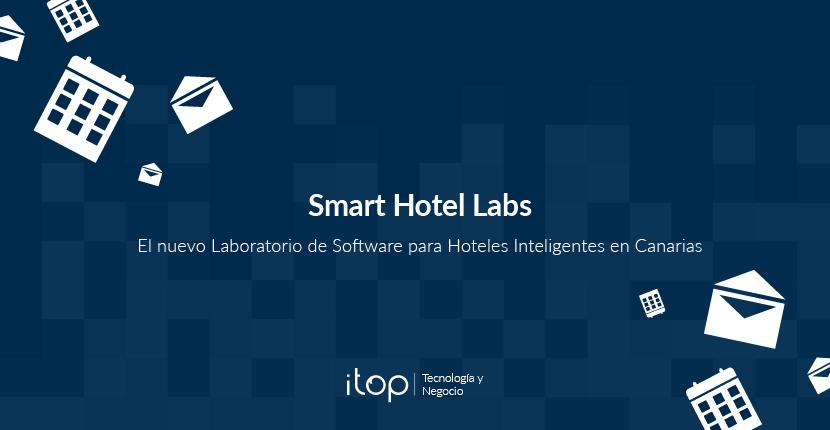 Smart Hotel Labs, el nuevo Laboratorio de Software para Hoteles Inteligentes en Canarias
