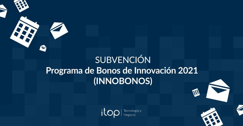 Subvención del Programa de Bonos de Innovación 2021 (INNOBONOS)