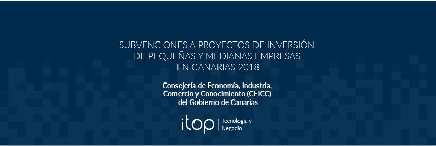 Subvenciones a proyectos de inversión de pequeñas y medianas empresas en Canarias 2018