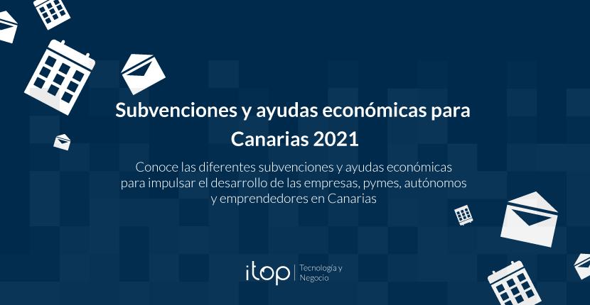 Subvenciones y ayudas económicas para Canarias 2021