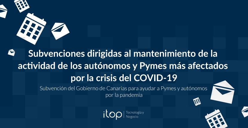 Subvenciones dirigidas al mantenimiento de la actividad de los autónomos y Pymes más afectados por la crisis del COVID-19