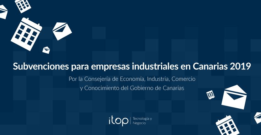 Subvenciones para empresas industriales en Canarias 2019