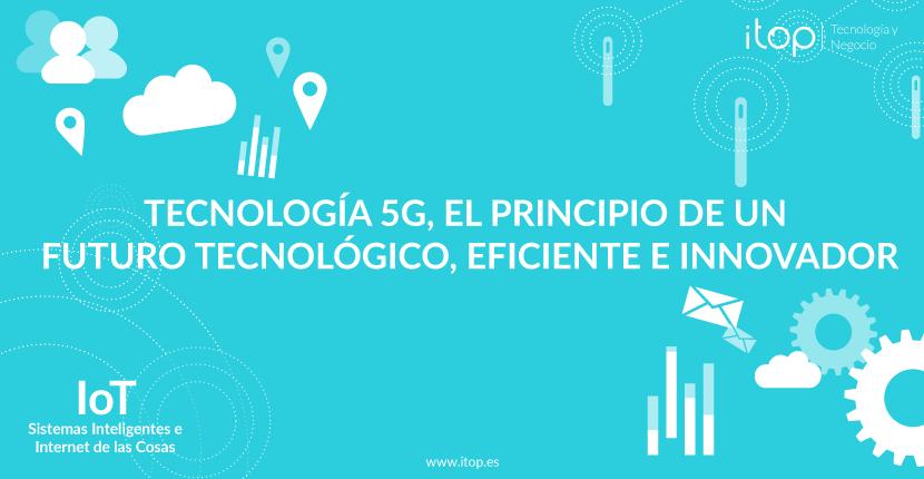 Tecnología 5G, el principio de un futuro tecnológico, eficiente e innovador