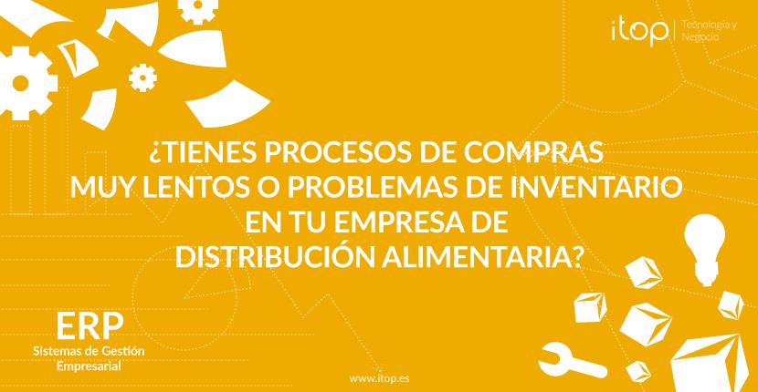 ¿Tienes procesos de compras muy lentos o problemas de inventario en tu empresa de distribución alimentaria?