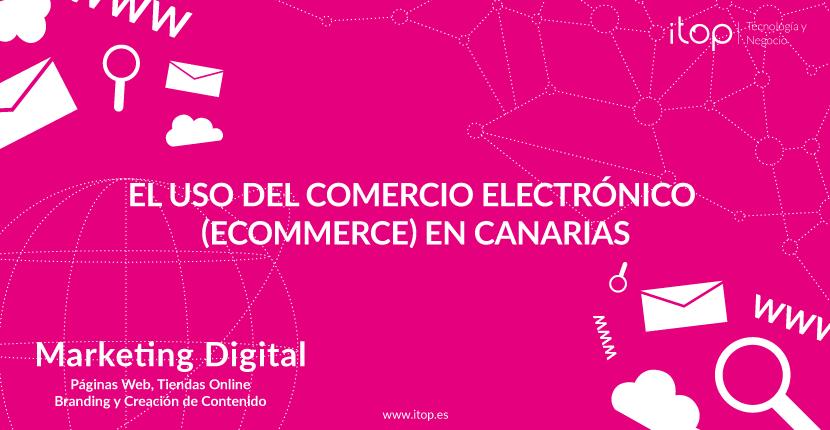 El uso del Comercio Electrónico (eCommerce) en Canarias