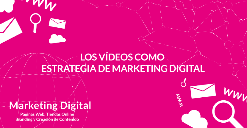 Los vídeos como estrategia de marketing digital